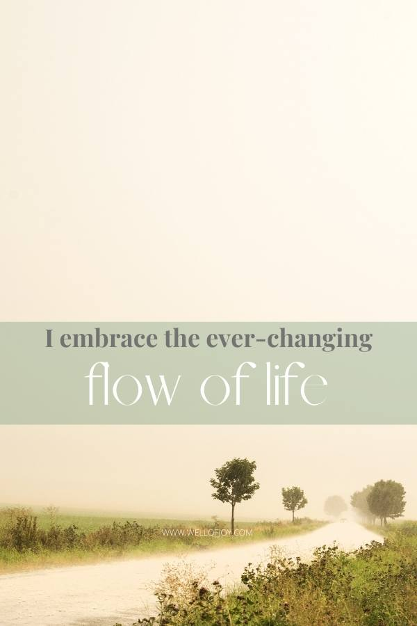 I embrace the ever changing flow of life picture, example of what are affirmations? How to use affirmations to attract success, confidence and love